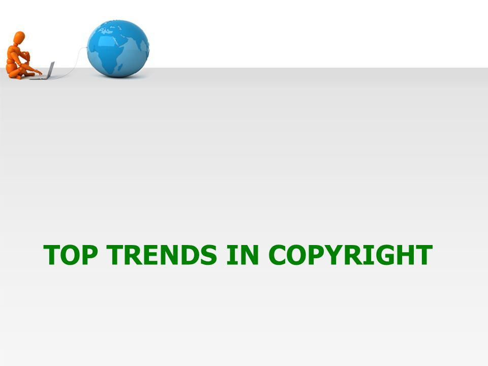 TOP TRENDS IN COPYRIGHT
