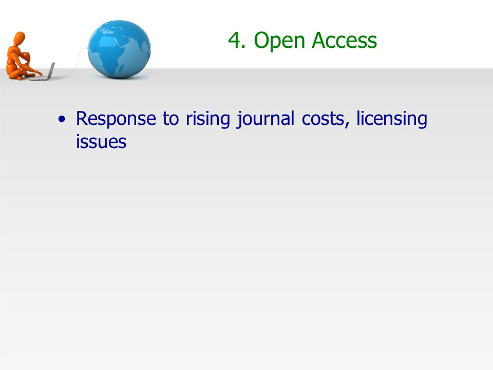 4. Open Access Response to rising journal costs, licensing issues