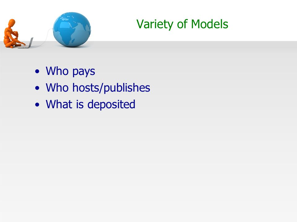 Variety of Models Who pays Who hosts/publishes What is deposited