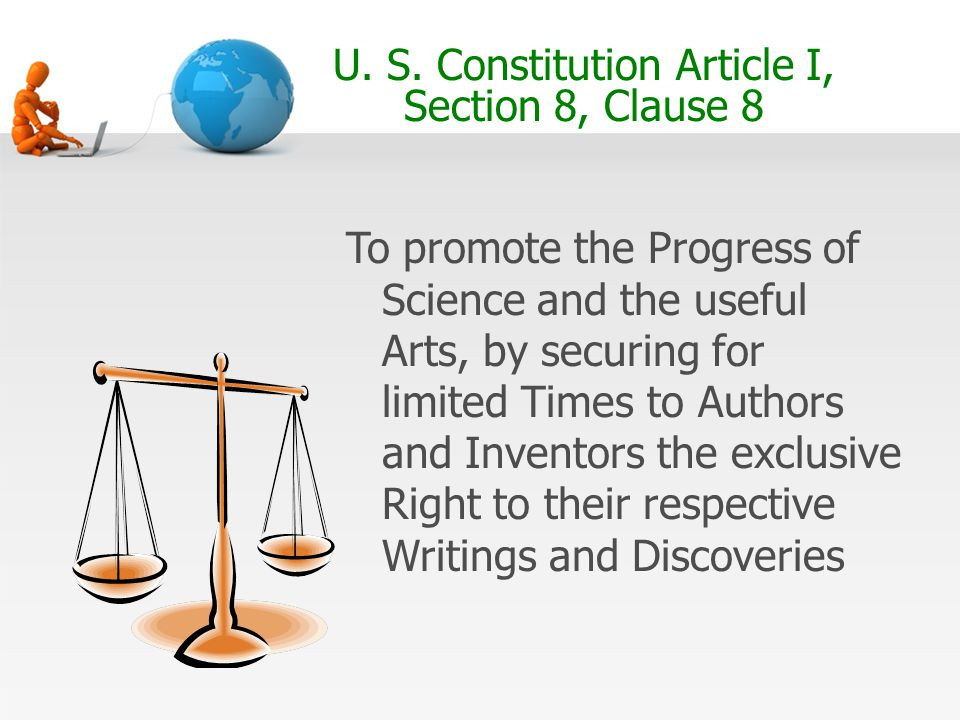 U. S. Constitution Article I, Section 8, Clause 8 To promote the Progress of Science and the useful Arts, by securing for limited Times to Authors and