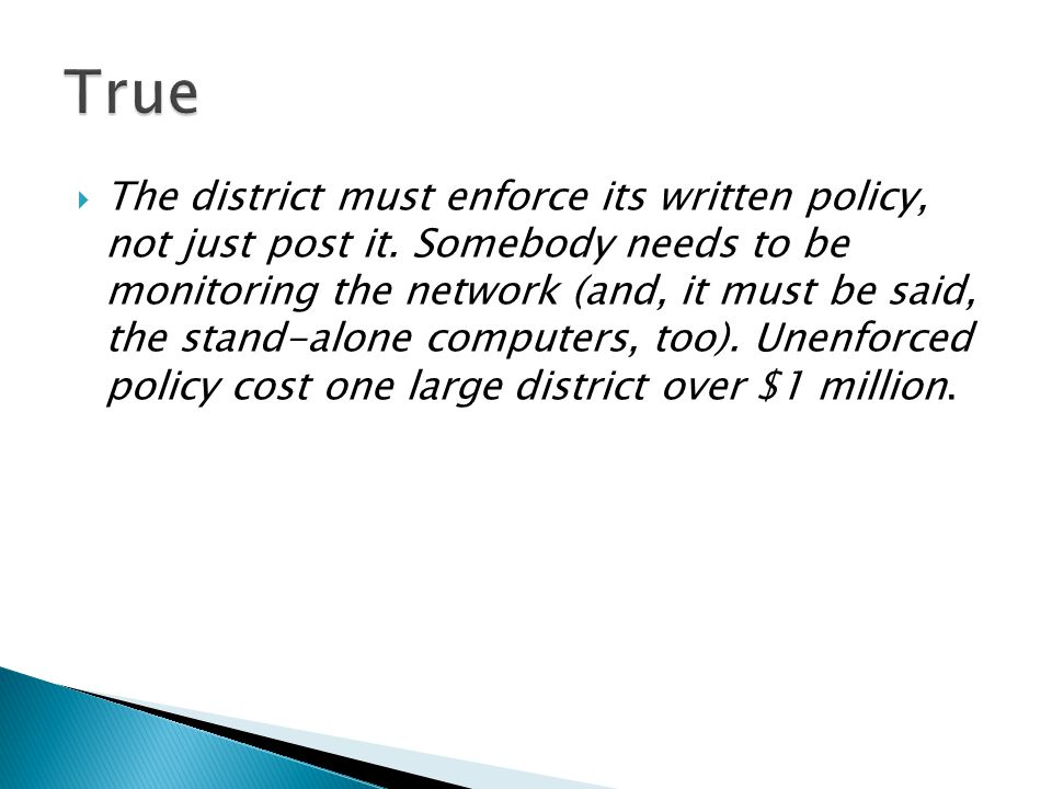  The district must enforce its written policy, not just post it.