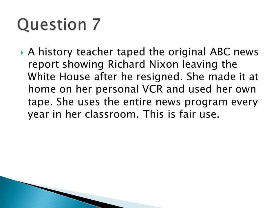  A history teacher taped the original ABC news report showing Richard Nixon leaving the White House after he resigned. She made it at home on her per