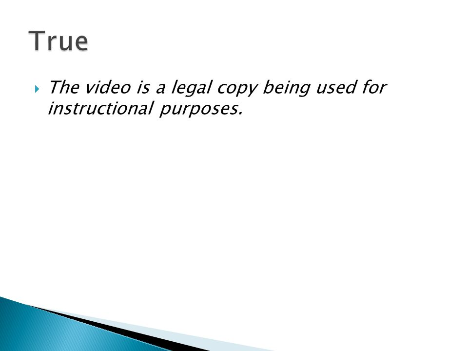  The video is a legal copy being used for instructional purposes.
