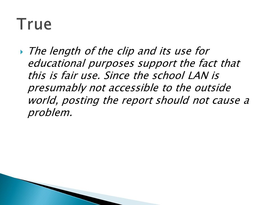  The length of the clip and its use for educational purposes support the fact that this is fair use. Since the school LAN is presumably not accessibl