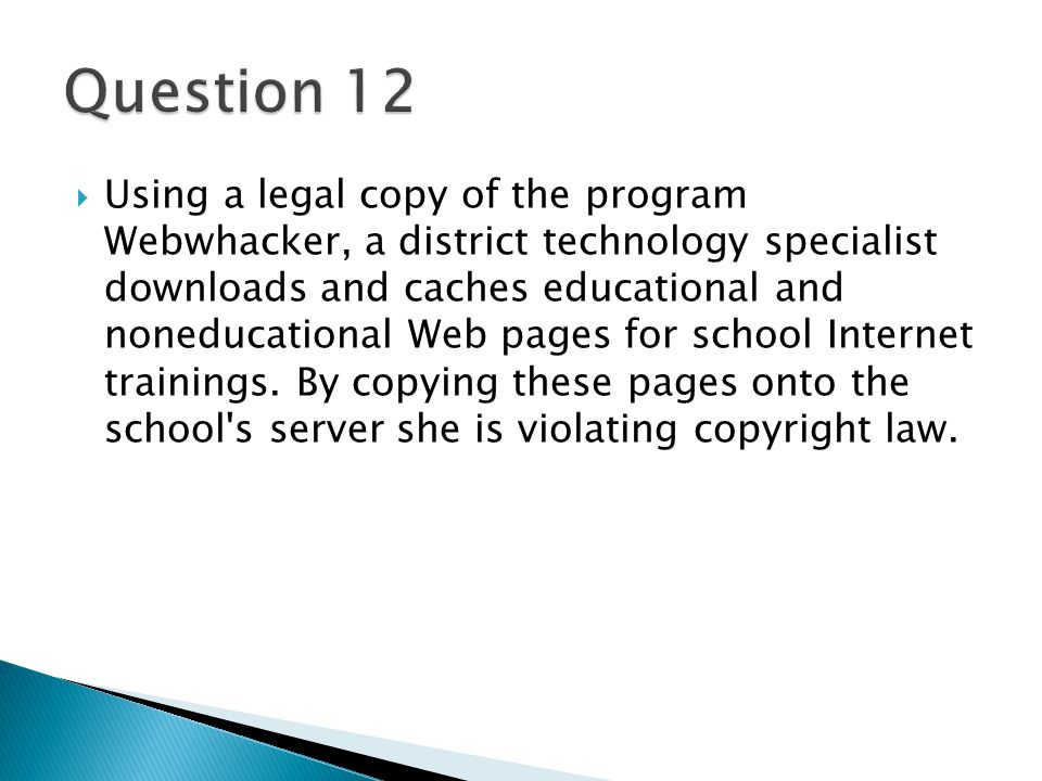  Using a legal copy of the program Webwhacker, a district technology specialist downloads and caches educational and noneducational Web pages for school Internet trainings.