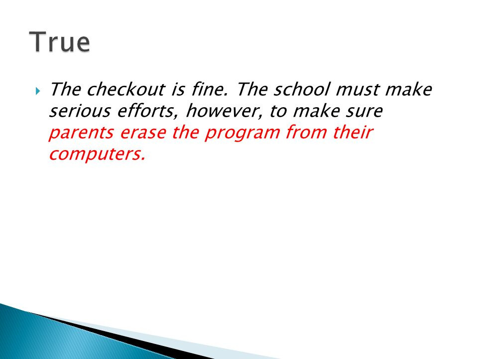  The checkout is fine. The school must make serious efforts, however, to make sure parents erase the program from their computers.