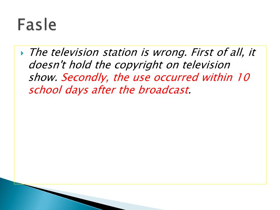  The television station is wrong. First of all, it doesn't hold the copyright on television show. Secondly, the use occurred within 10 school days af
