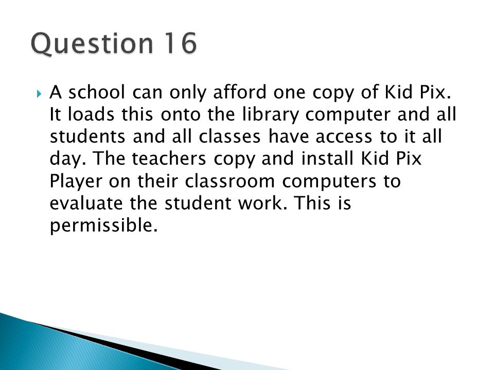  A school can only afford one copy of Kid Pix.