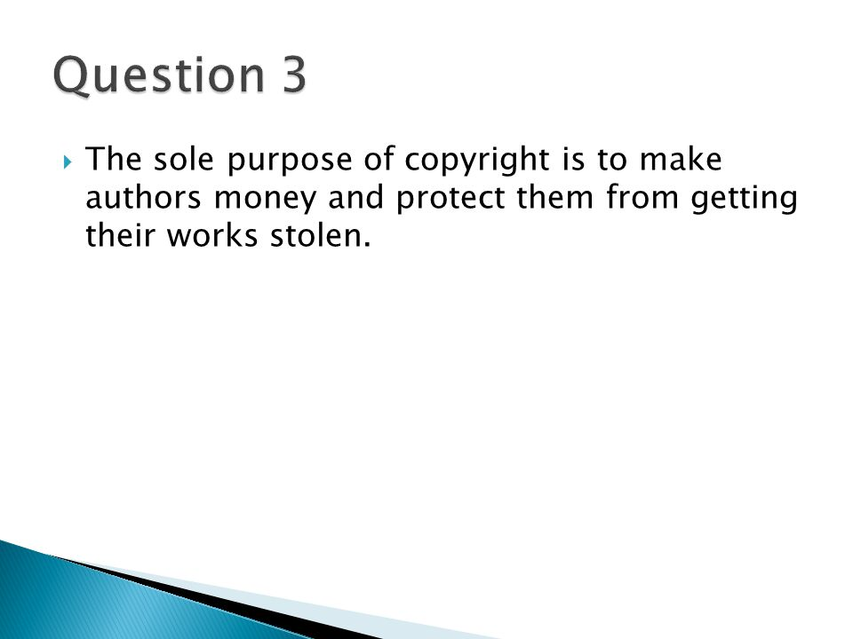  The sole purpose of copyright is to make authors money and protect them from getting their works stolen.