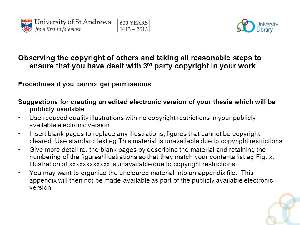 Observing the copyright of others and taking all reasonable steps to ensure that you have dealt with 3 rd party copyright in your work Procedures if y