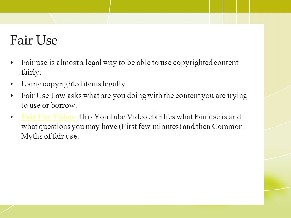 Fair Use Fair use is almost a legal way to be able to use copyrighted content fairly.