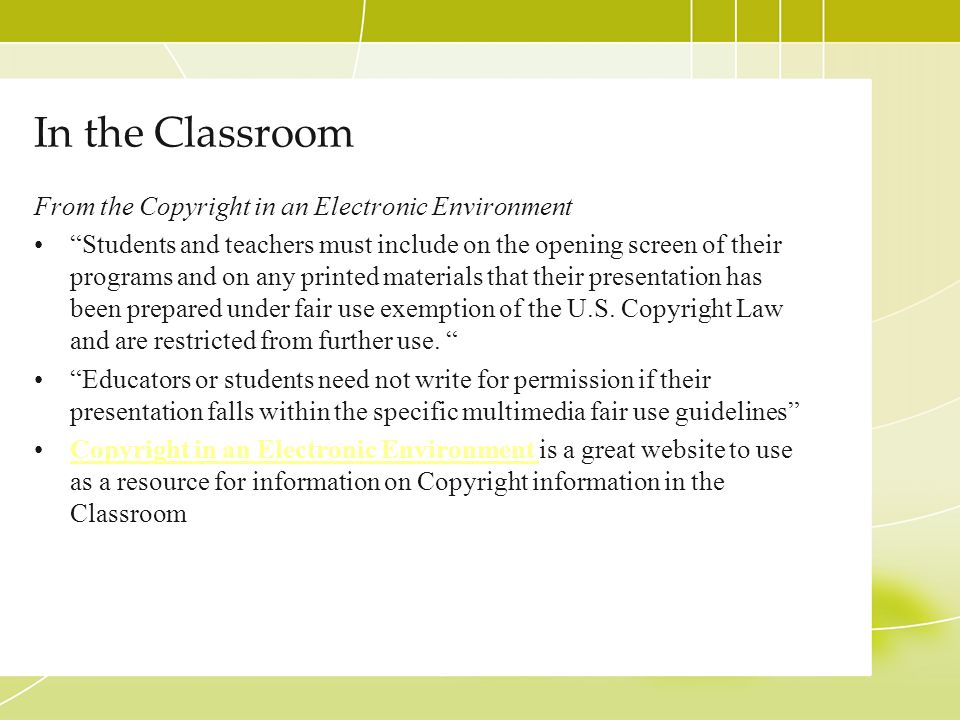 In the Classroom From the Copyright in an Electronic Environment Students and teachers must include on the opening screen of their programs and on any printed materials that their presentation has been prepared under fair use exemption of the U.S.