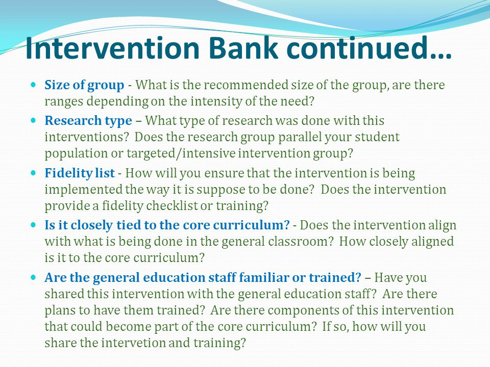 Intervention Bank continued… Size of group - What is the recommended size of the group, are there ranges depending on the intensity of the need? Resea