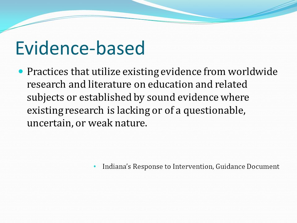 Evidence-based Practices that utilize existing evidence from worldwide research and literature on education and related subjects or established by sou