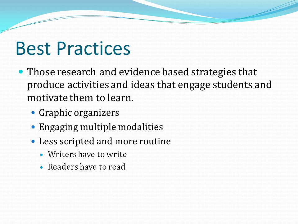 Best Practices Those research and evidence based strategies that produce activities and ideas that engage students and motivate them to learn. Graphic