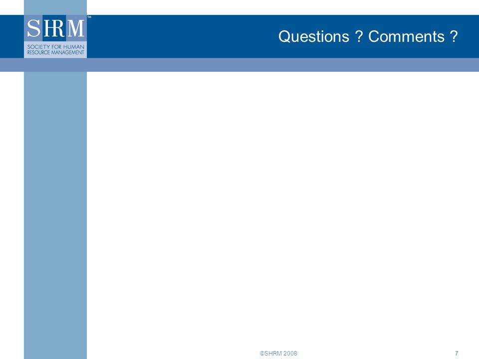 ©SHRM 20087 Questions ? Comments ?