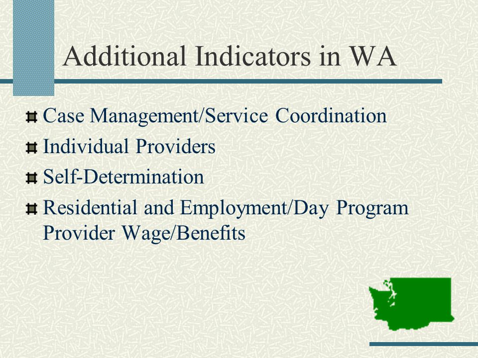 Additional Indicators in WA Case Management/Service Coordination Individual Providers Self-Determination Residential and Employment/Day Program Provid