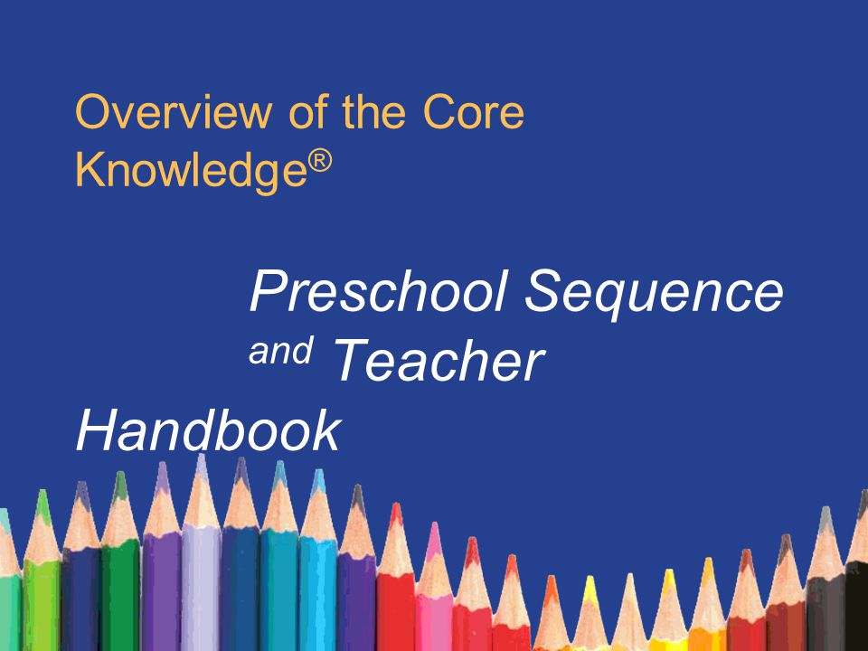 Overview of the Core Knowledge ® Preschool Sequence and Teacher Handbook