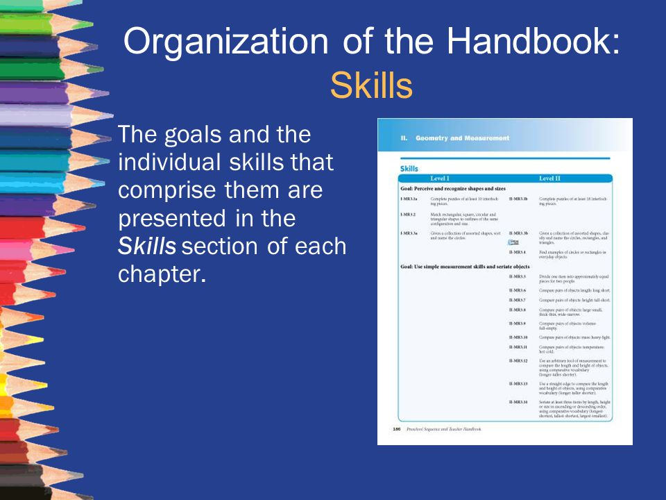 Organization of the Handbook: Skills The goals and the individual skills that comprise them are presented in the Skills section of each chapter.