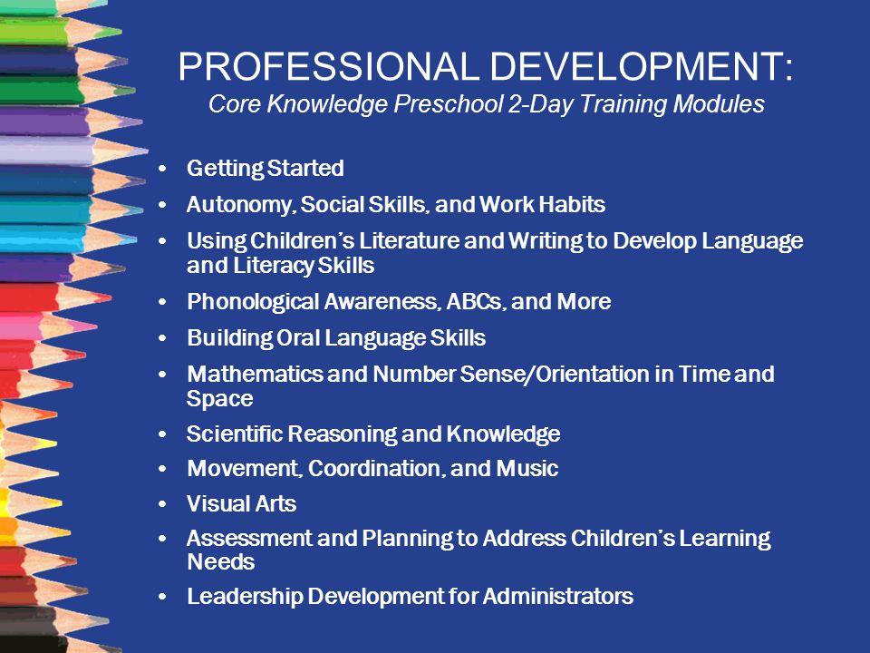 PROFESSIONAL DEVELOPMENT: Core Knowledge Preschool 2-Day Training Modules Getting Started Autonomy, Social Skills, and Work Habits Using Children's Li