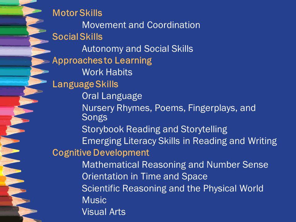 Motor Skills Movement and Coordination Social Skills Autonomy and Social Skills Approaches to Learning Work Habits Language Skills Oral Language Nurse