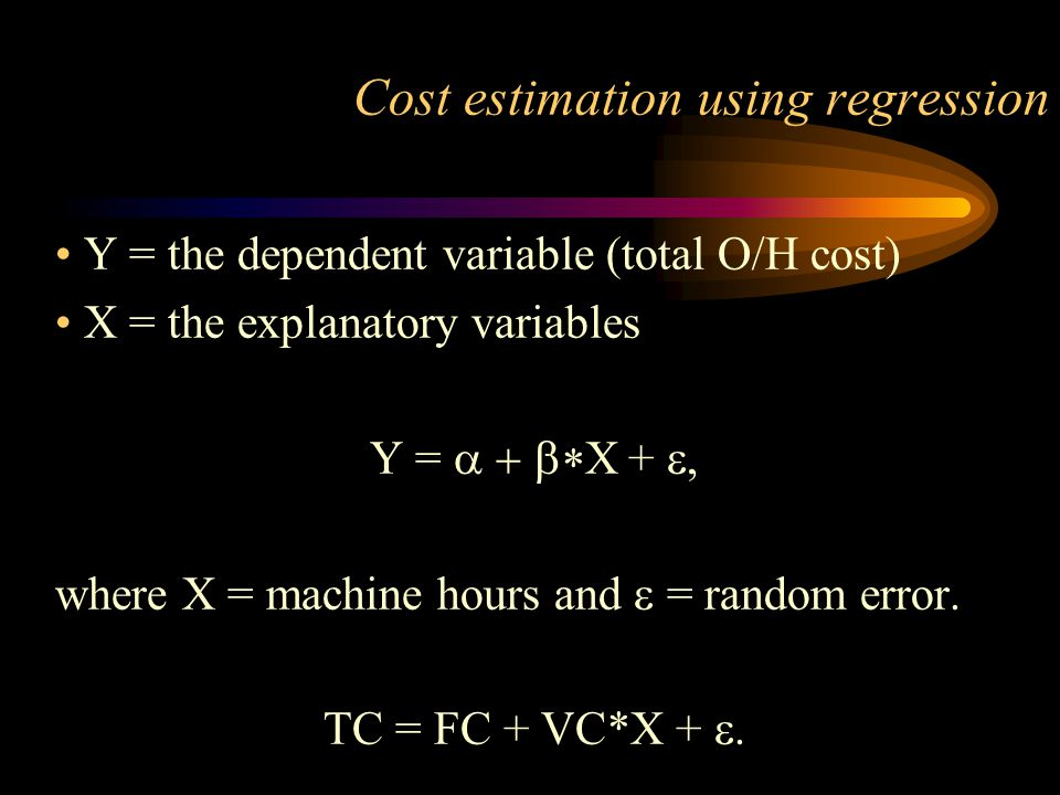 Cost estimation using regression Y = the dependent variable (total O/H cost) X = the explanatory variables Y =  X +  where X = machine hours and  = random error.