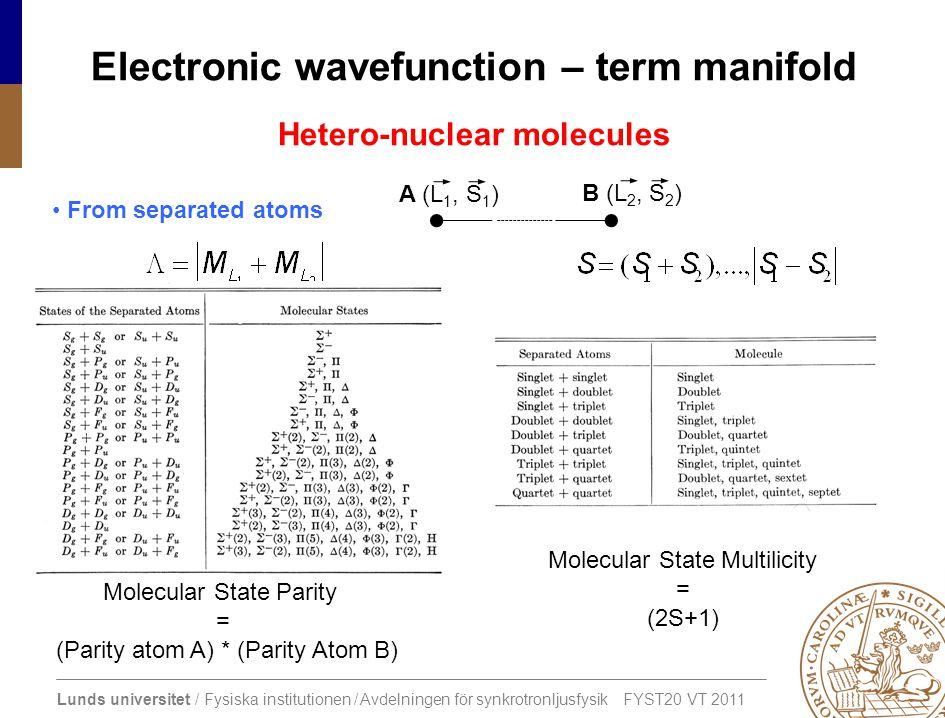 Lunds universitet / Fysiska institutionen / Avdelningen för synkrotronljusfysik FYST20 VT 2011 Electronic wavefunction – term manifold Hetero-nuclear