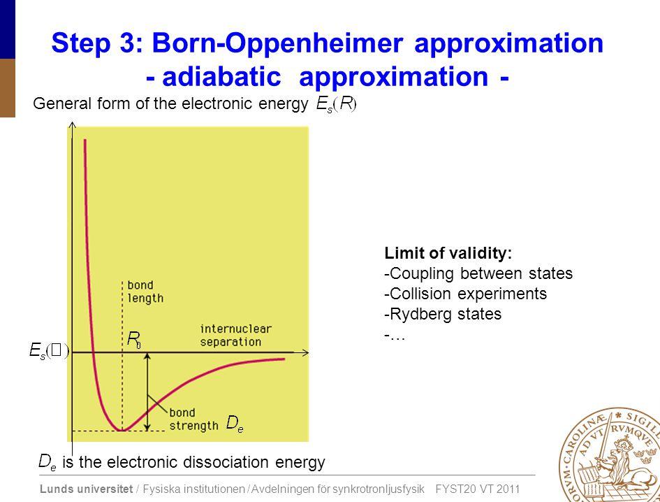 Lunds universitet / Fysiska institutionen / Avdelningen för synkrotronljusfysik FYST20 VT 2011 Step 3: Born-Oppenheimer approximation - adiabatic appr