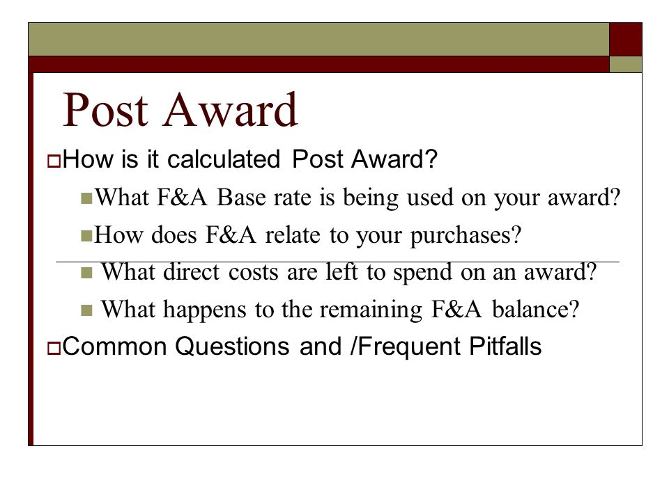 Post Award  How is it calculated Post Award. What F&A Base rate is being used on your award.