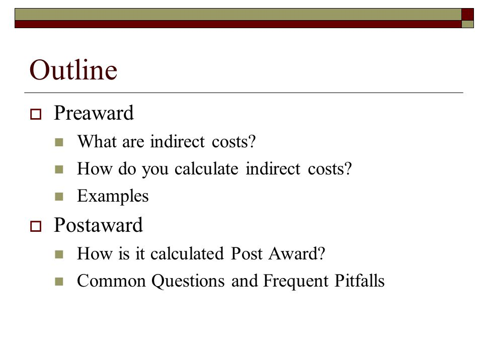 Outline  Preaward What are indirect costs. How do you calculate indirect costs.