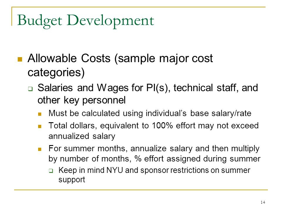 14 Budget Development Allowable Costs (sample major cost categories)  Salaries and Wages for PI(s), technical staff, and other key personnel Must be