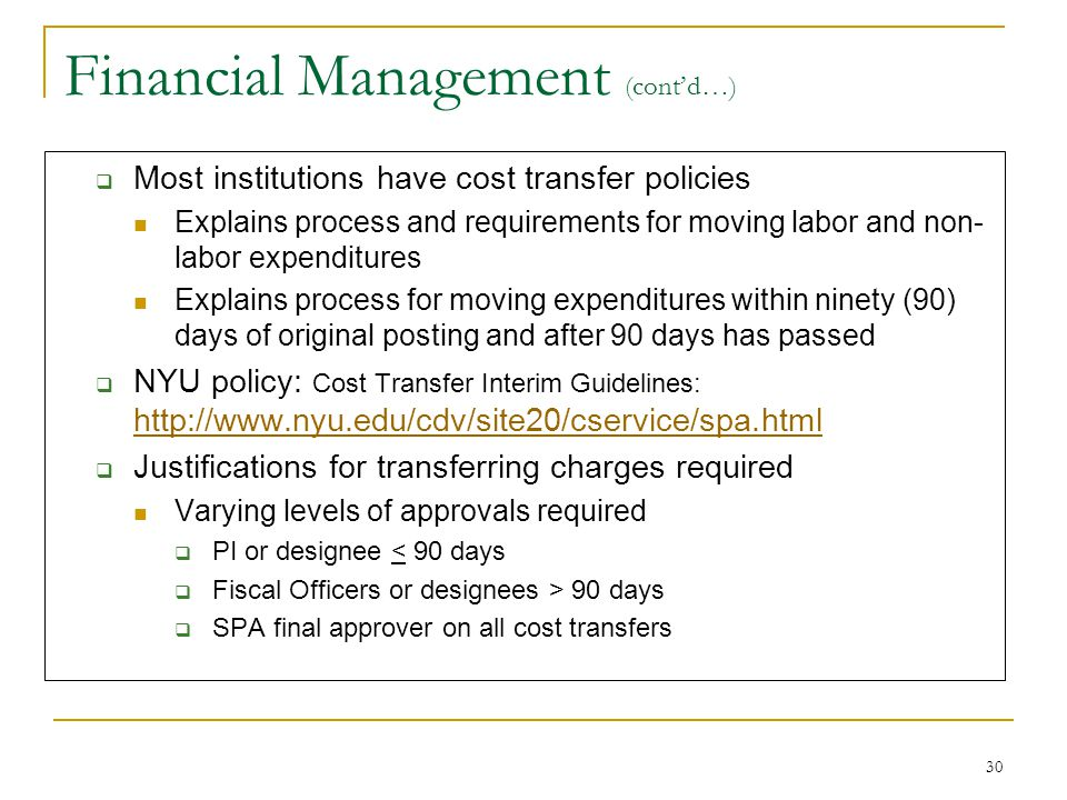 30 Financial Management (cont'd…)  Most institutions have cost transfer policies Explains process and requirements for moving labor and non- labor ex