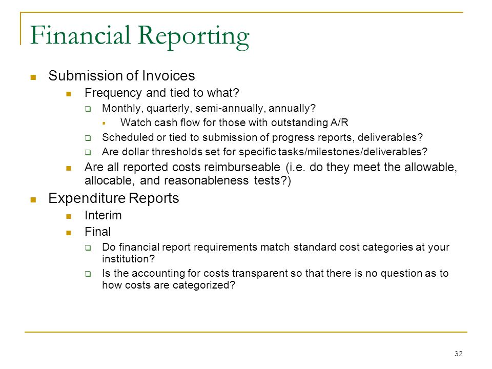 32 Financial Reporting Submission of Invoices Frequency and tied to what?  Monthly, quarterly, semi-annually, annually?  Watch cash flow for those w