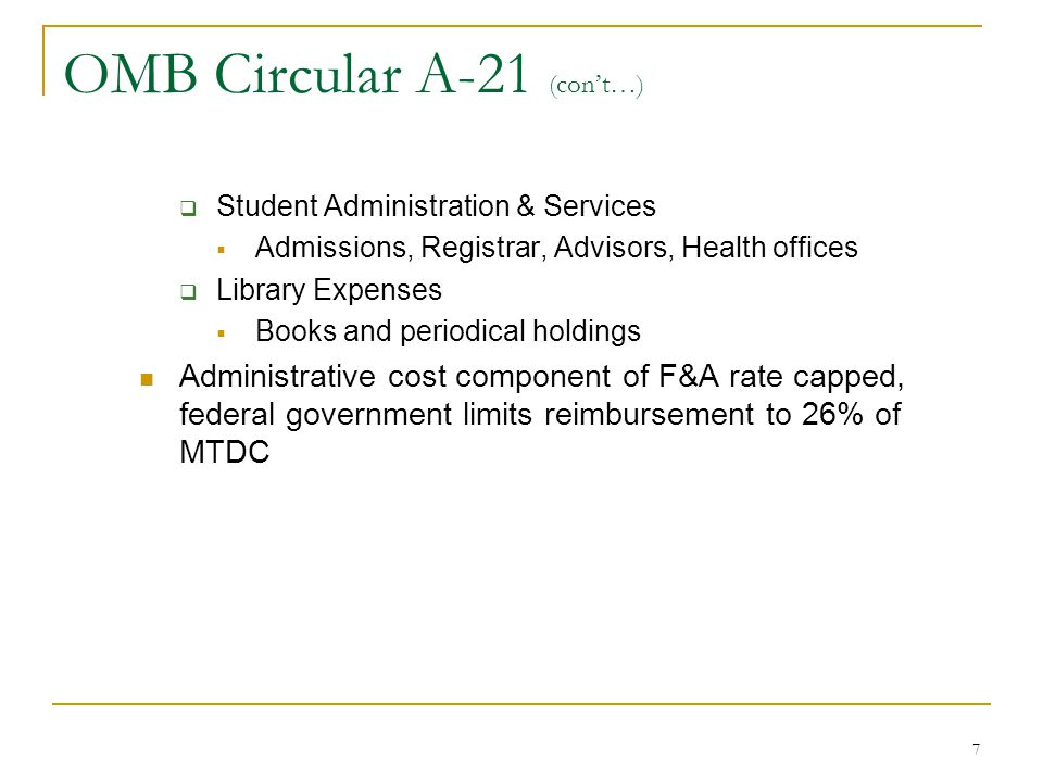 7 OMB Circular A-21 (con't…)  Student Administration & Services  Admissions, Registrar, Advisors, Health offices  Library Expenses  Books and peri