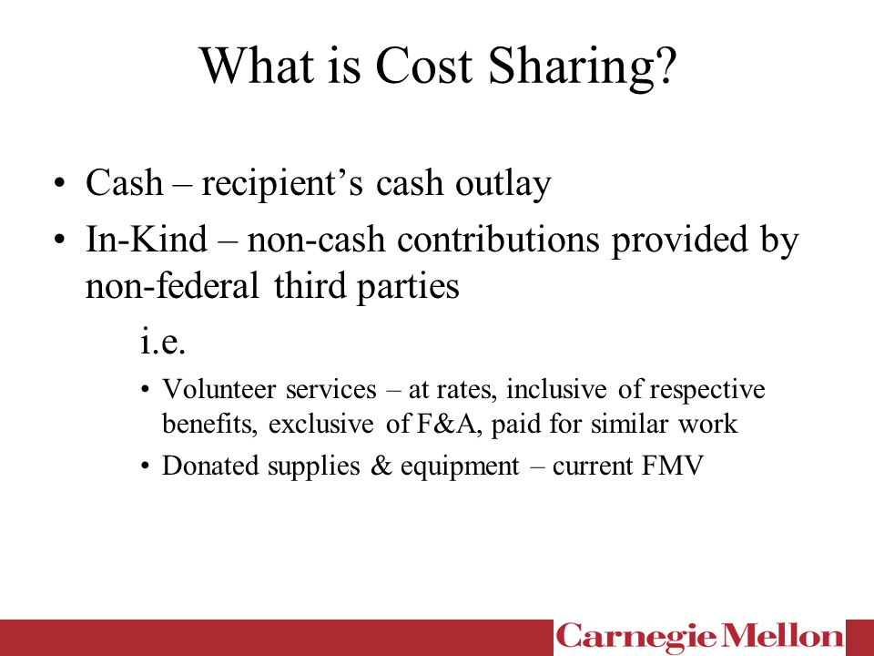 Cost Sharing & Allowability OMB Circular A-21 Factors affecting allowability of costs: (a)Reasonable – necessary, prudent, consistent with institutional policies and practices (b)Allocable – incurred solely to advance the work under sponsored agreement, benefits is measurable, necessary (c)Consistent treatment through application of GAAP (d)Conform to limitations/exclusions set forth in A-21 or in sponsored agreement as to types or amounts of cost items