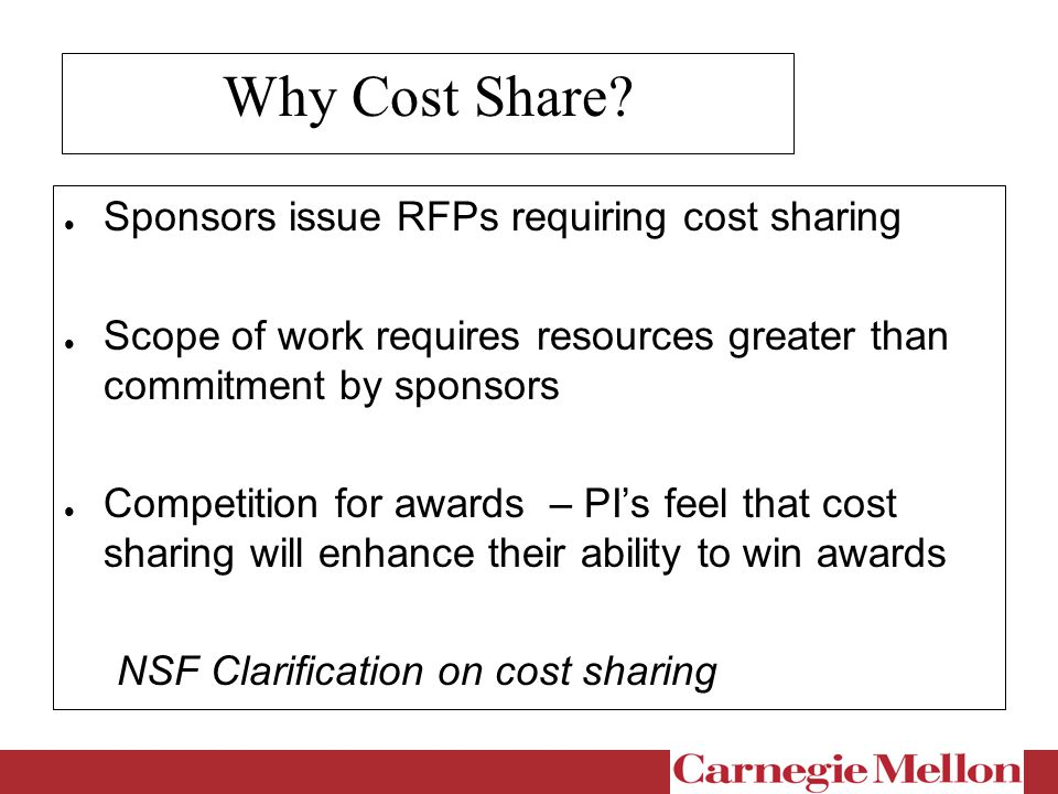 Decision to Cost Share Cost/Benefit Analysis A-110 and A-21 Institutional Policies / Approvals Ability to account and report Value to institution Don't budget/propose if you're not willing to cover the cost Institutional resources