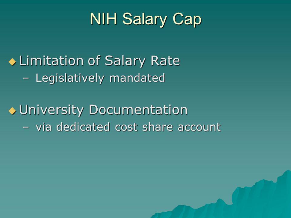 NIH Salary Cap  Limitation of Salary Rate – Legislatively mandated  University Documentation – via dedicated cost share account