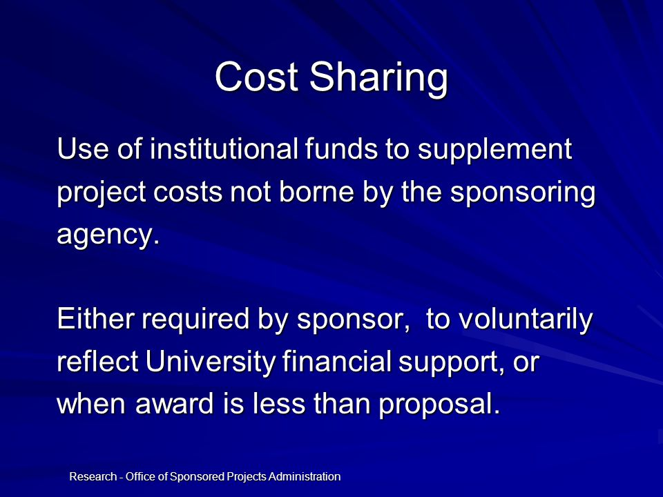 Research - Office of Sponsored Projects Administration Cost Sharing Use of institutional funds to supplement project costs not borne by the sponsoring