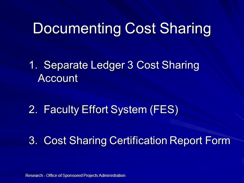 Research - Office of Sponsored Projects Administration Documenting Cost Sharing 1. Separate Ledger 3 Cost Sharing Account 2. Faculty Effort System (FE