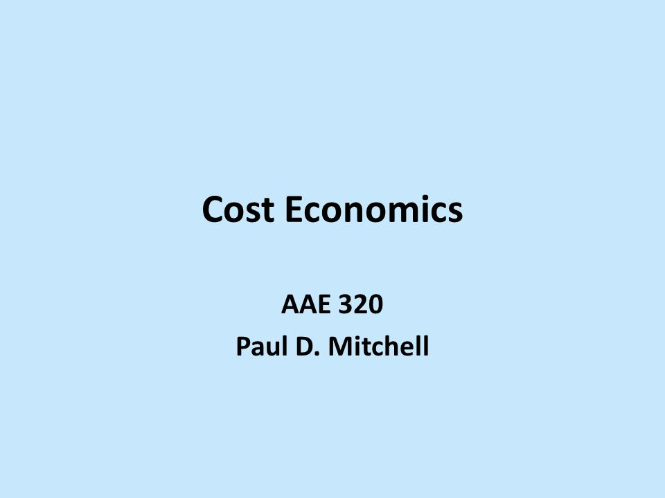 Goal of Section Overview what economists mean by Cost (Economic) Cost Functions – Derivation of Cost Functions – Concept of Duality – What it all means