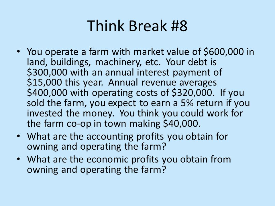 Think Break #8 You operate a farm with market value of $600,000 in land, buildings, machinery, etc.