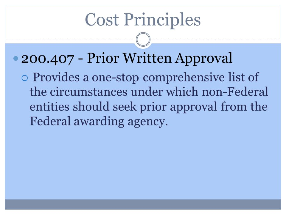Cost Principles 200.407 - Prior Written Approval  Provides a one-stop comprehensive list of the circumstances under which non-Federal entities should seek prior approval from the Federal awarding agency.