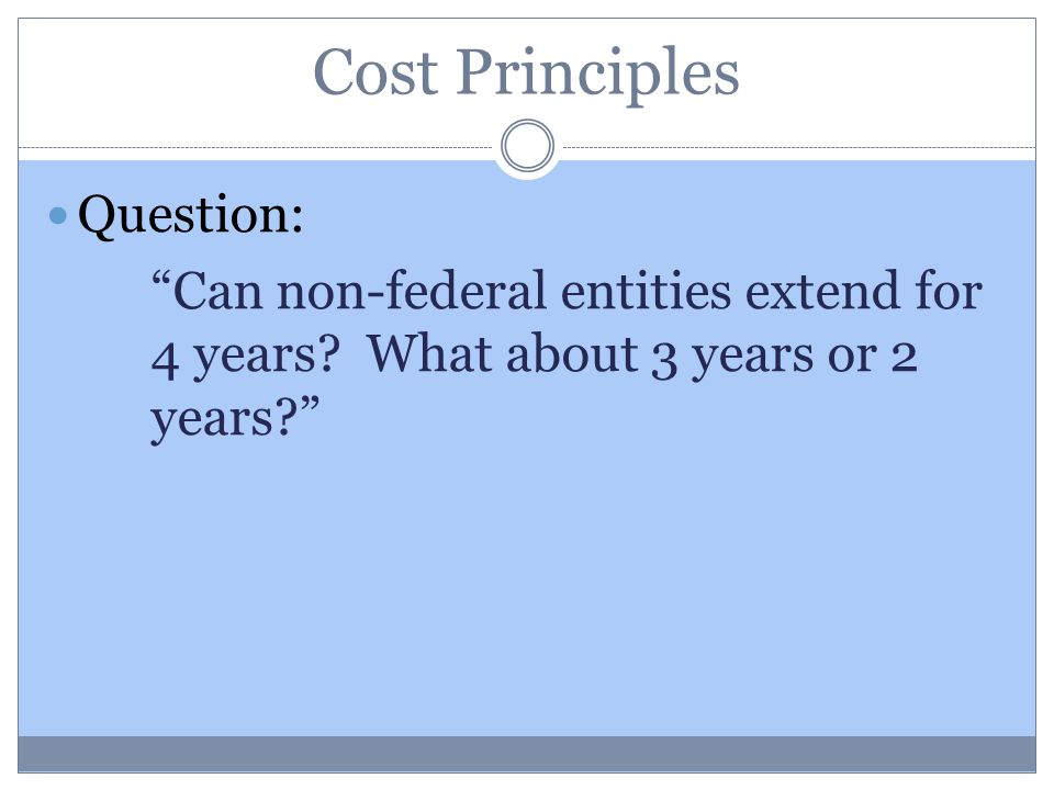 Cost Principles Question: Can non-federal entities extend for 4 years.