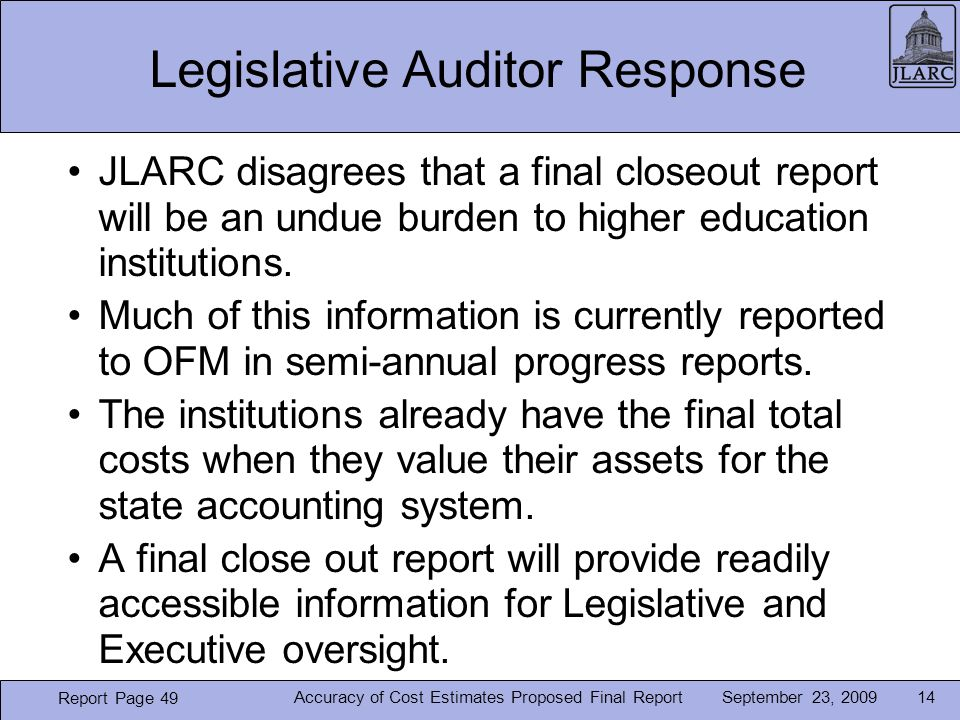 September 23, 2009 Legislative Auditor Response JLARC disagrees that a final closeout report will be an undue burden to higher education institutions.