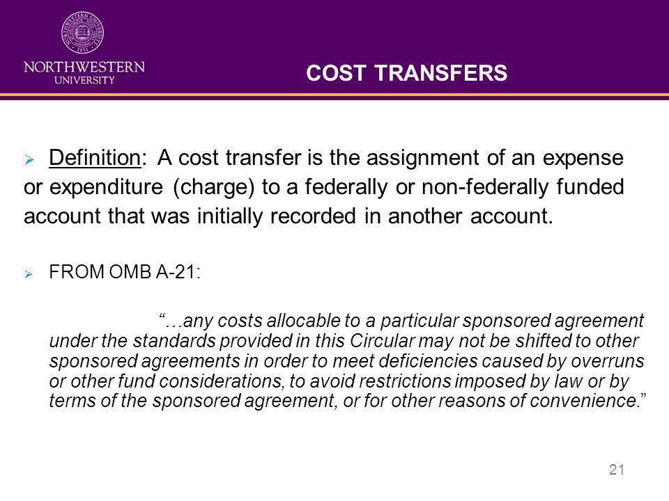 21 COST TRANSFERS  Definition: A cost transfer is the assignment of an expense or expenditure (charge) to a federally or non-federally funded account