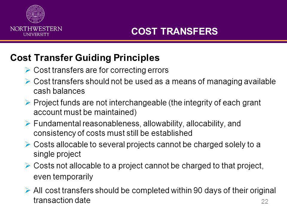 22 COST TRANSFERS Cost Transfer Guiding Principles  Cost transfers are for correcting errors  Cost transfers should not be used as a means of managi