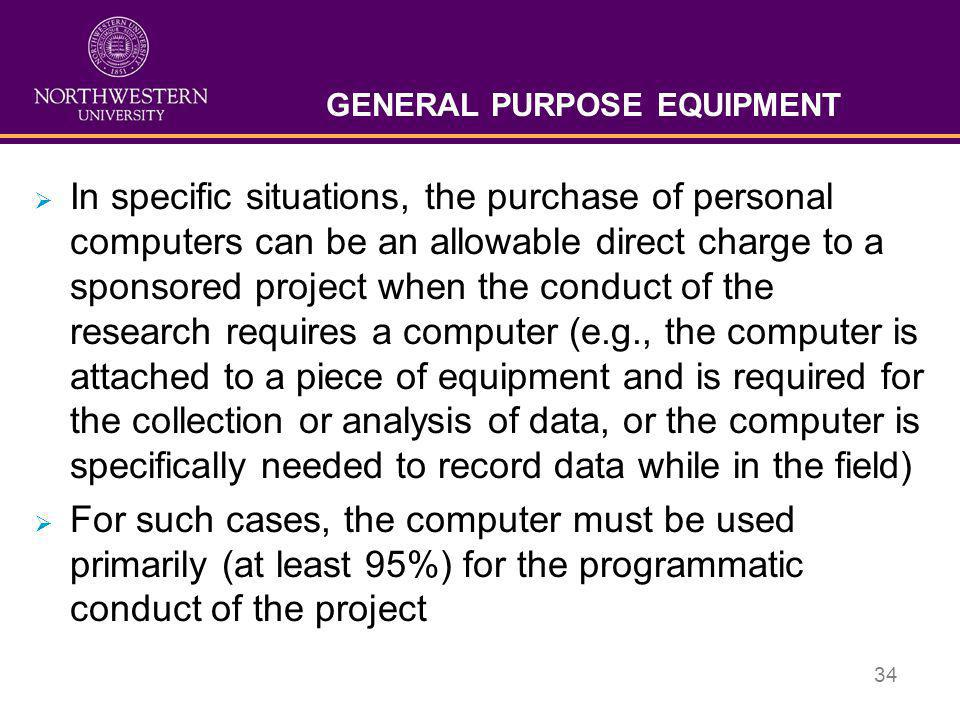 34 GENERAL PURPOSE EQUIPMENT  In specific situations, the purchase of personal computers can be an allowable direct charge to a sponsored project whe