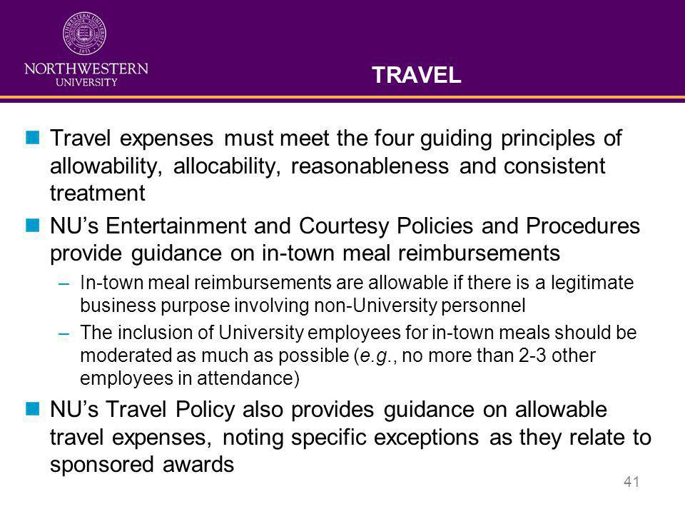 41 TRAVEL nTravel expenses must meet the four guiding principles of allowability, allocability, reasonableness and consistent treatment nNU's Entertai