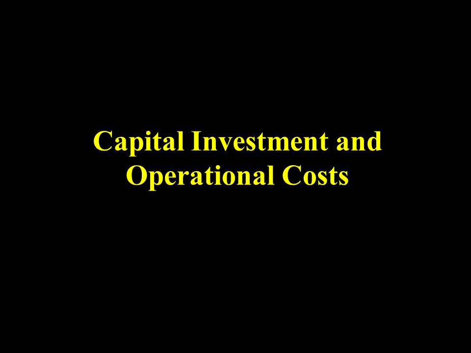 Capital Investment and Operational Costs