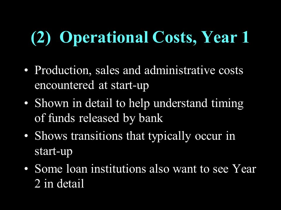 (2) Operational Costs, Year 1 Production, sales and administrative costs encountered at start-up Shown in detail to help understand timing of funds re